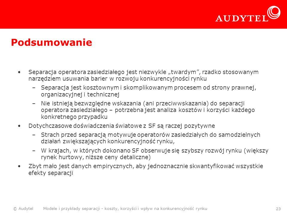 © Audytel Modele i przykłady separacji - koszty, korzyści i wpływ na konkurencyjność rynku 23 Podsumowanie Separacja operatora zasiedziałego jest niez