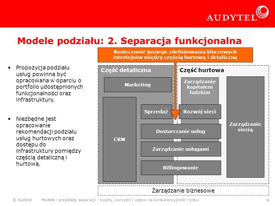 © Audytel Modele i przykłady separacji - koszty, korzyści i wpływ na konkurencyjność rynku 8 Zarządzanie kapitałem ludzkim Część hurtowa Część detalic