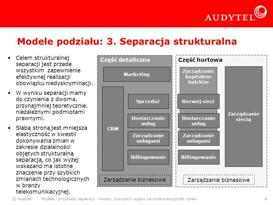 © Audytel Modele i przykłady separacji - koszty, korzyści i wpływ na konkurencyjność rynku 9 Zarządzanie kapitałem ludzkim Część hurtowa Część detalic