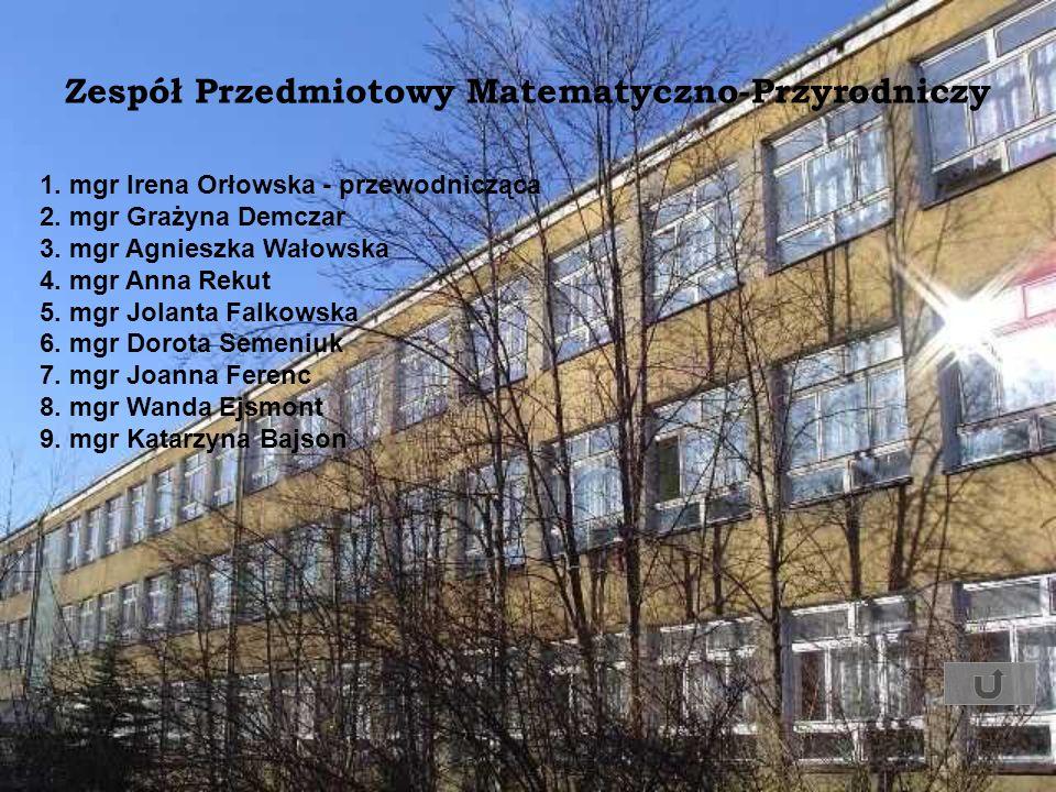 Zespół Przedmiotowy Matematyczno-Przyrodniczy 1. mgr Irena Orłowska - przewodnicząca 2. mgr Grażyna Demczar 3. mgr Agnieszka Wałowska 4. mgr Anna Reku