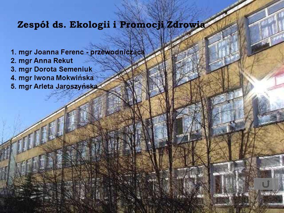 1. mgr Joanna Ferenc - przewodnicząca 2. mgr Anna Rekut 3. mgr Dorota Semeniuk 4. mgr Iwona Mokwińska 5. mgr Arleta Jaroszyńska Zespół ds. Ekologii i