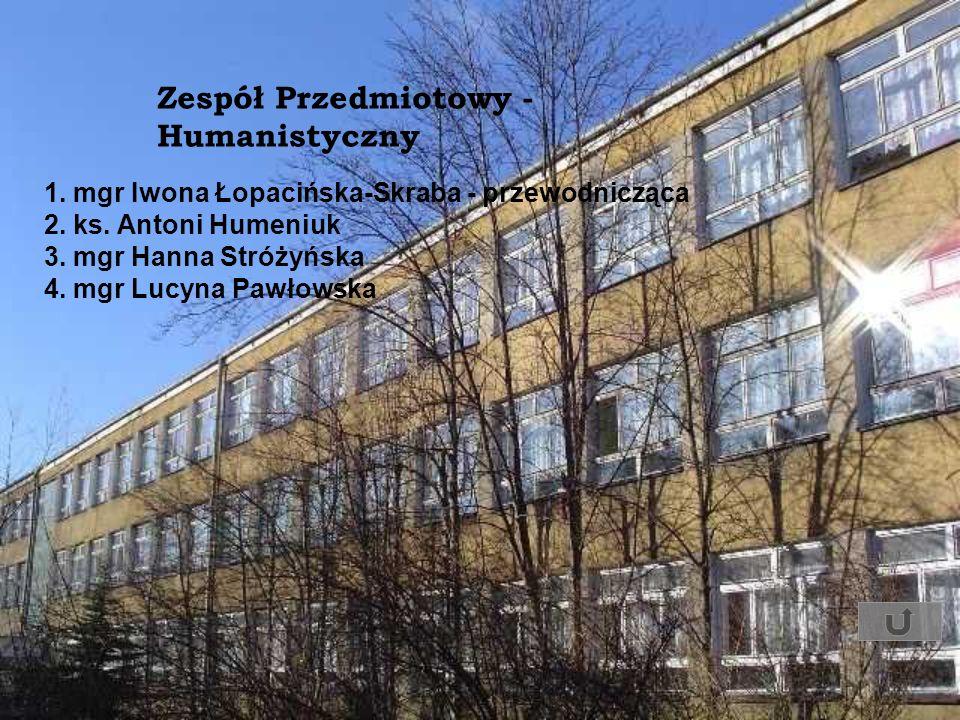 Zespół Przedmiotowy - Humanistyczny 1. mgr Iwona Łopacińska-Skraba - przewodnicząca 2. ks. Antoni Humeniuk 3. mgr Hanna Stróżyńska 4. mgr Lucyna Pawło