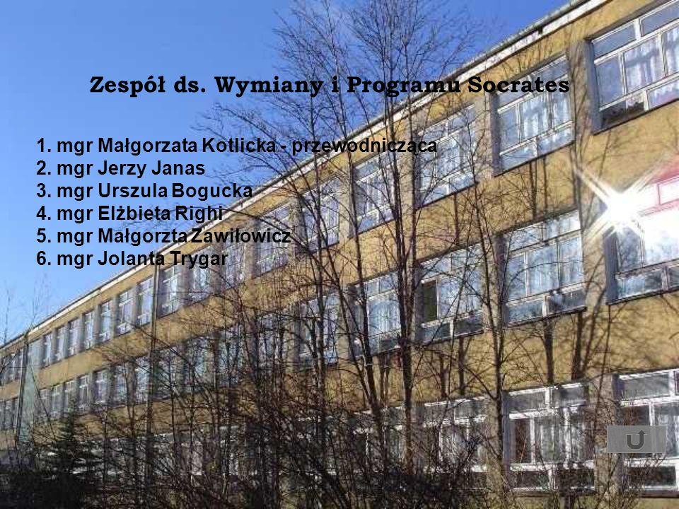 Zespół ds. Wymiany i Programu Socrates 1. mgr Małgorzata Kotlicka - przewodnicząca 2. mgr Jerzy Janas 3. mgr Urszula Bogucka 4. mgr Elżbieta Righi 5.