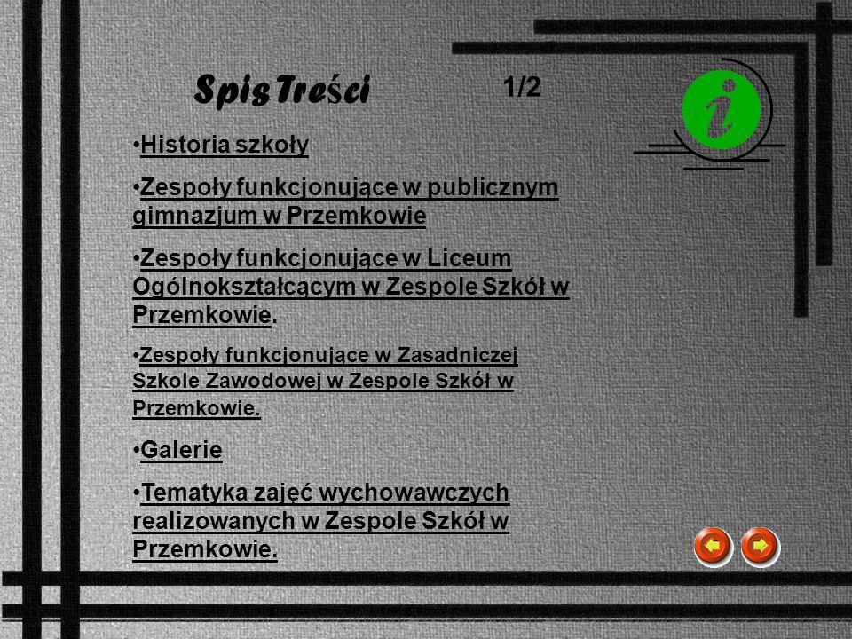 Spis Tre ś ci Historia szkoły Zespoły funkcjonujące w publicznym gimnazjum w Przemkowie Zespoły funkcjonujące w Liceum Ogólnokształcącym w Zespole Szk