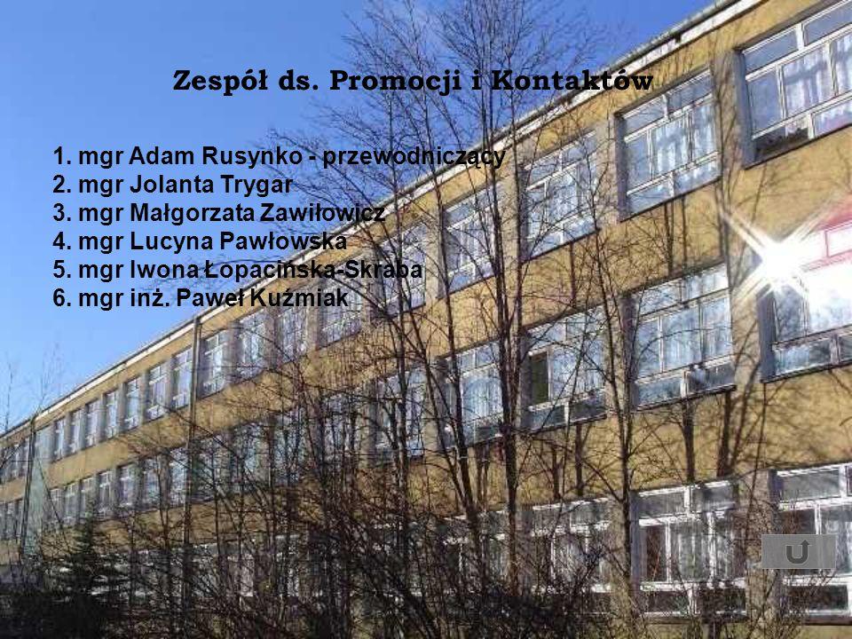 Zespół ds. Promocji i Kontaktów 1. mgr Adam Rusynko - przewodniczący 2. mgr Jolanta Trygar 3. mgr Małgorzata Zawiłowicz 4. mgr Lucyna Pawłowska 5. mgr