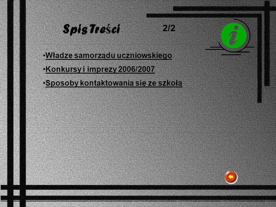 Spis Tre ś ci 2/2 Władze samorządu uczniowskiego Konkursy i imprezy 2006/2007 Sposoby kontaktowania się ze szkołą