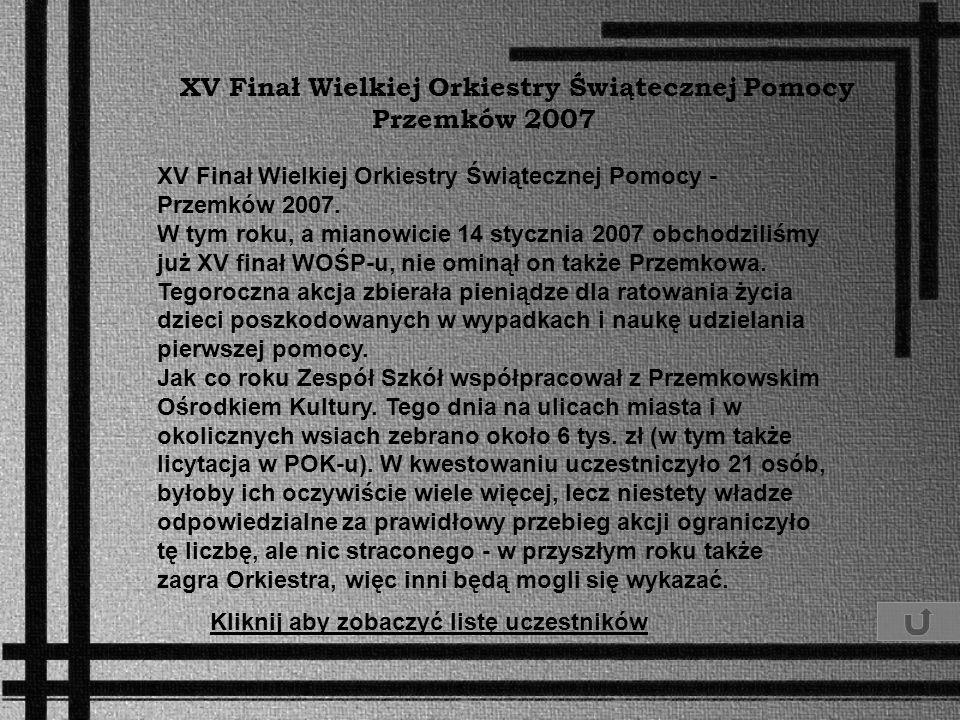 XV Finał Wielkiej Orkiestry Świątecznej Pomocy Przemków 2007 XV Finał Wielkiej Orkiestry Świątecznej Pomocy - Przemków 2007. W tym roku, a mianowicie