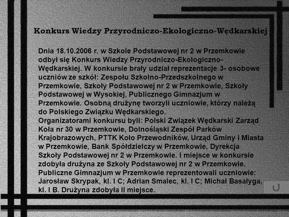 Konkurs Wiedzy Przyrodniczo-Ekologiczno-Wędkarskiej Dnia 18.10.2006 r. w Szkole Podstawowej nr 2 w Przemkowie odbył się Konkurs Wiedzy Przyrodniczo-Ek