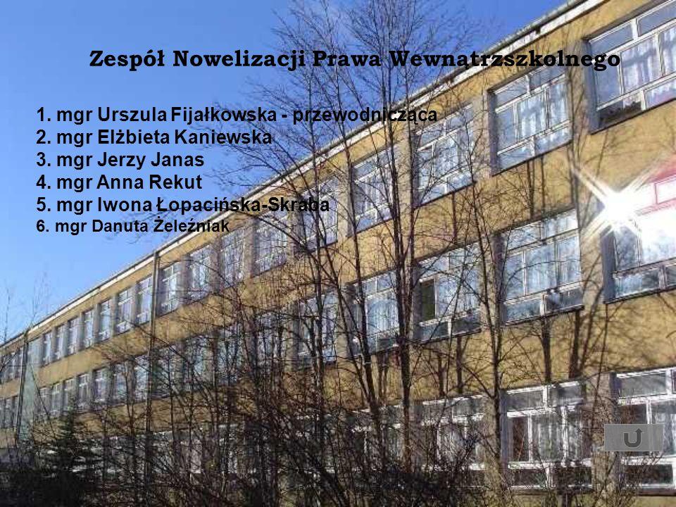 Zespół Nowelizacji Prawa Wewnątrzszkolnego 1. mgr Urszula Fijałkowska - przewodnicząca 2. mgr Elżbieta Kaniewska 3. mgr Jerzy Janas 4. mgr Anna Rekut