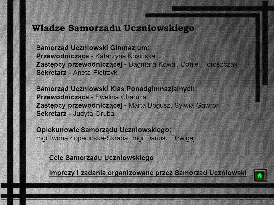 Władze Samorządu Uczniowskiego Samorząd Uczniowski Gimnazjum: Przewodnicząca - Katarzyna Kosińska Zastępcy przewodniczącej - Dagmara Kowal, Daniel Hor