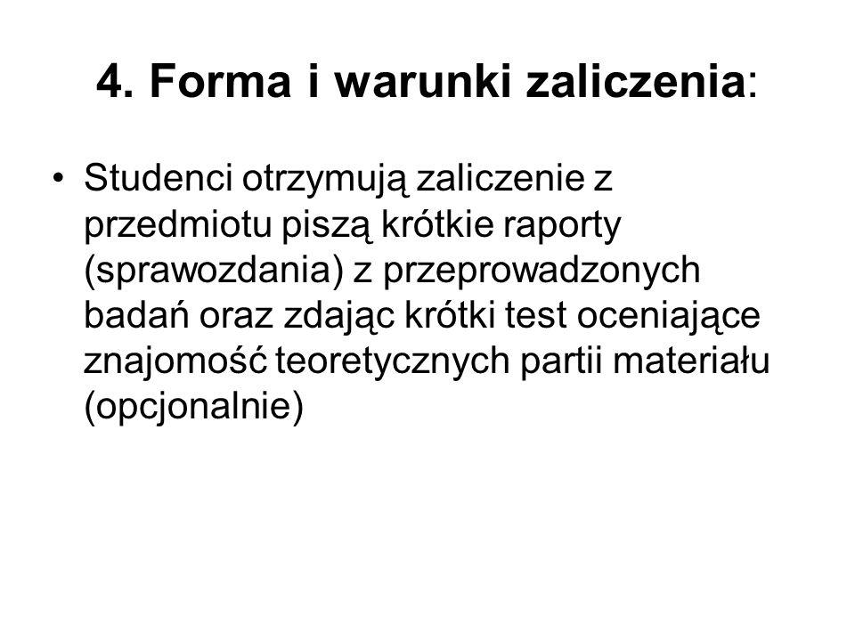 4. Forma i warunki zaliczenia: Studenci otrzymują zaliczenie z przedmiotu piszą krótkie raporty (sprawozdania) z przeprowadzonych badań oraz zdając kr