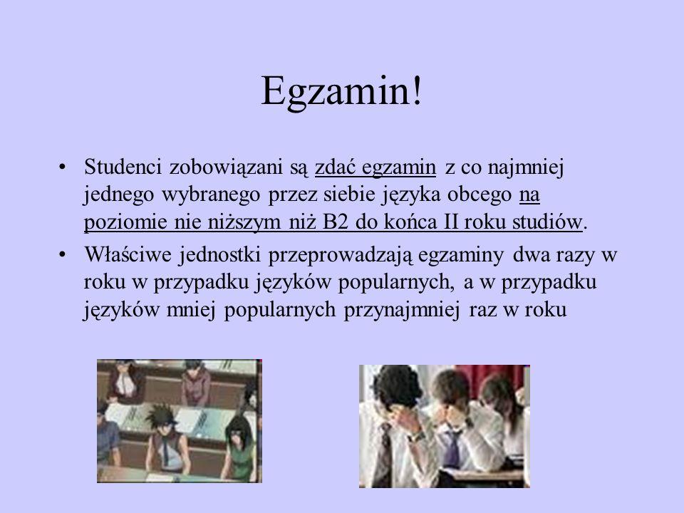 Egzamin! Studenci zobowiązani są zdać egzamin z co najmniej jednego wybranego przez siebie języka obcego na poziomie nie niższym niż B2 do końca II ro
