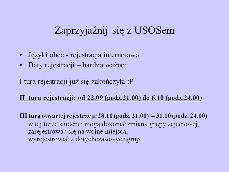 Zaprzyjaźnij się z USOSem Języki obce - rejestracja internetowa Daty rejestracji – bardzo ważne: I tura rejestracji już się zakończyła :P II tura reje