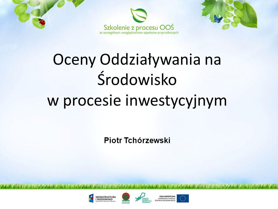 Piotr Tchórzewski Oceny Oddziaływania na Środowisko w procesie inwestycyjnym
