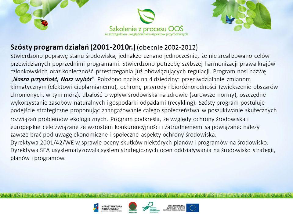 Szósty program działań (2001-2010r.) (obecnie 2002-2012) Stwierdzono poprawę stanu środowiska, jednakże uznano jednocześnie, że nie zrealizowano celów