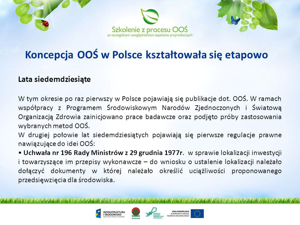 Koncepcja OOŚ w Polsce kształtowała się etapowo Lata siedemdziesiąte W tym okresie po raz pierwszy w Polsce pojawiają się publikacje dot. OOŚ. W ramac