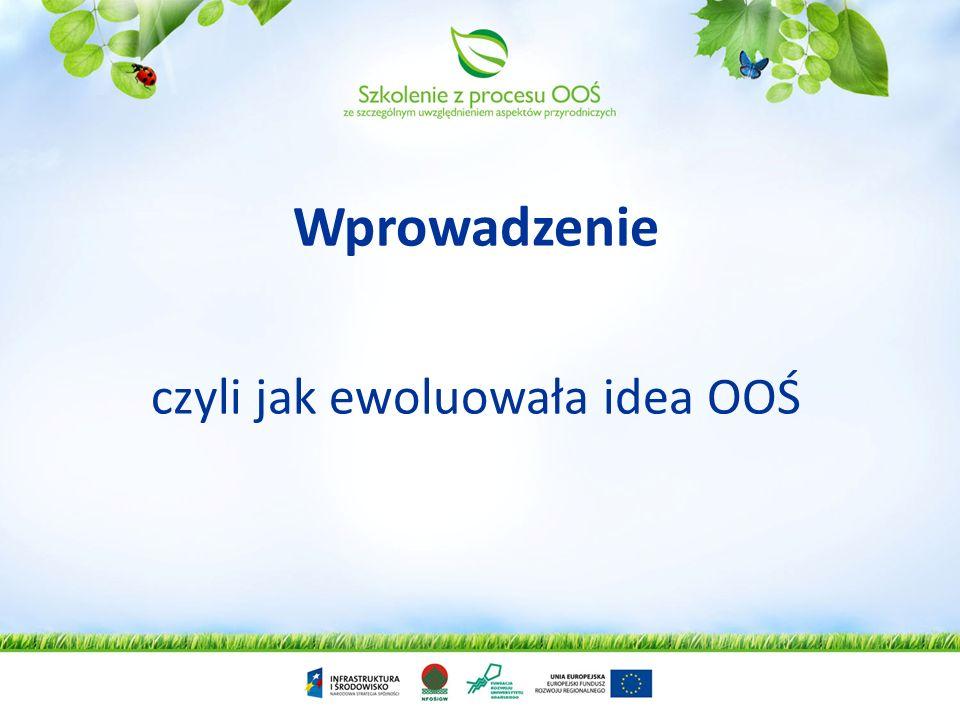 OOŚ – Ocena Oddziaływania na Środowisko Całość czynności mających na celu określenie możliwości oddziaływania na środowiskowo planowanych przedsięwzięć, zakresu tego oddziaływania oraz określenia warunków w jakich przedsięwzięcie może zostać zrealizowane
