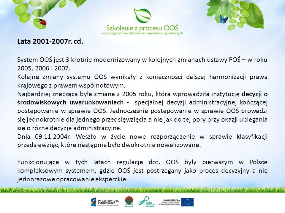 Lata 2001-2007r. cd. System OOŚ jest 3 krotnie modernizowany w kolejnych zmianach ustawy POŚ – w roku 2005, 2006 i 2007. Kolejne zmiany systemu OOŚ wy