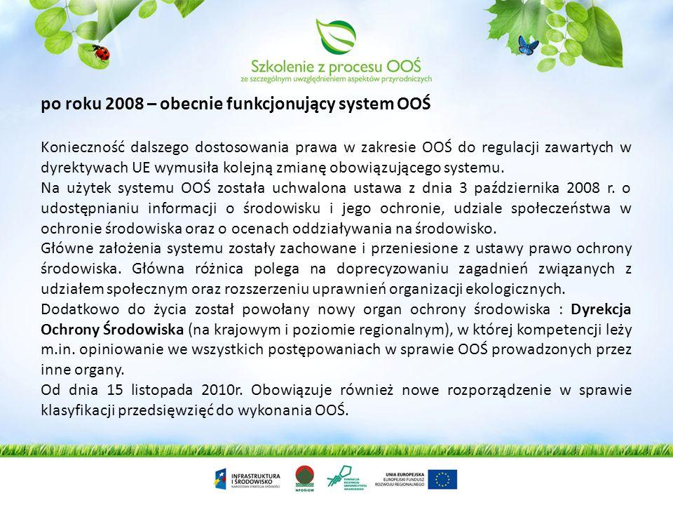 po roku 2008 – obecnie funkcjonujący system OOŚ Konieczność dalszego dostosowania prawa w zakresie OOŚ do regulacji zawartych w dyrektywach UE wymusił