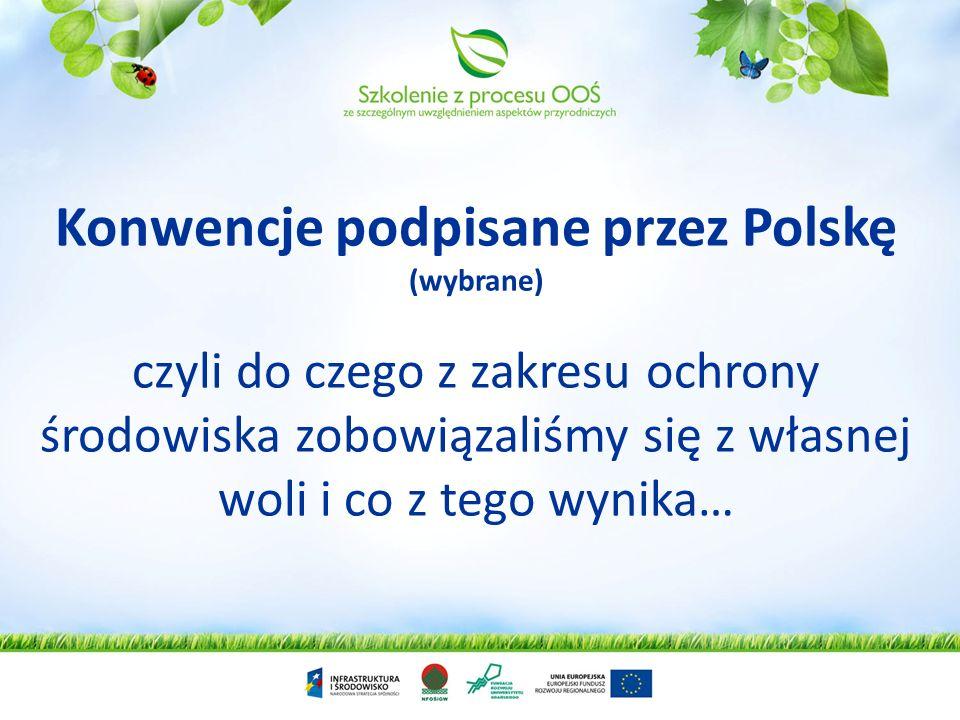 Konwencje podpisane przez Polskę (wybrane) czyli do czego z zakresu ochrony środowiska zobowiązaliśmy się z własnej woli i co z tego wynika…