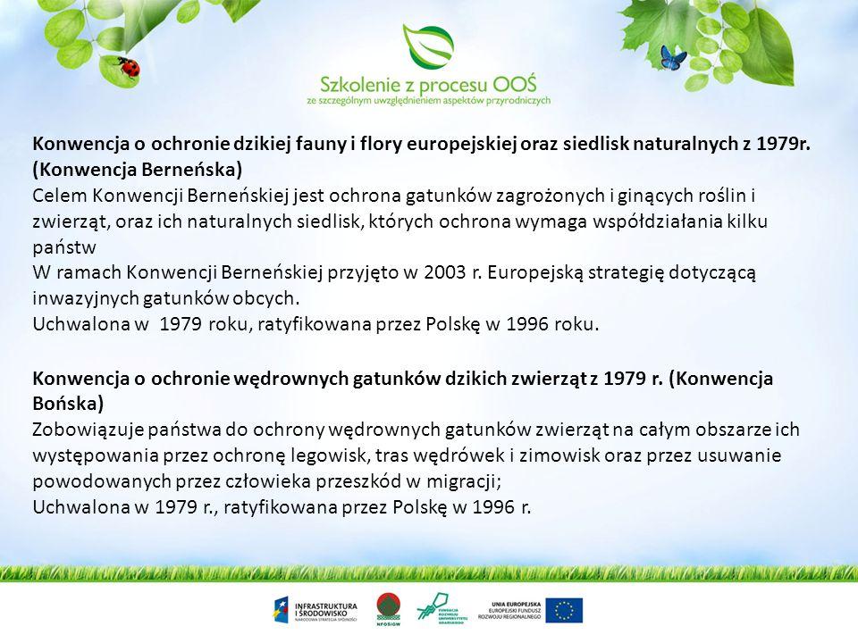 Konwencja o ochronie dzikiej fauny i flory europejskiej oraz siedlisk naturalnych z 1979r. (Konwencja Berneńska) Celem Konwencji Berneńskiej jest ochr