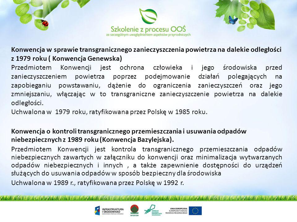 Konwencja o ocenach oddziaływania na środowisko w kontekście transgranicznym z 1991r.(Konwencja z Espoo ) Zapisy konwencji ustanowiły procedury konsultacji stron, które mogą być narażone na transgraniczne skutki środowiskowe wynikające z projektów inwestycyjnych.