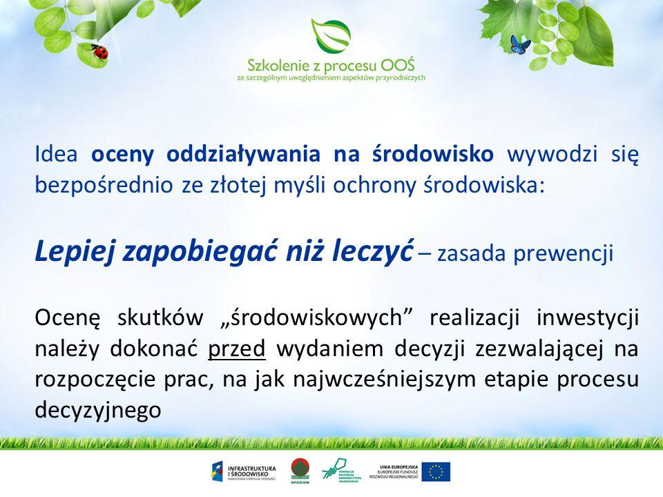 Idea oceny oddziaływania na środowisko wywodzi się bezpośrednio ze złotej myśli ochrony środowiska: Lepiej zapobiegać niż leczyć – zasada prewencji Oc