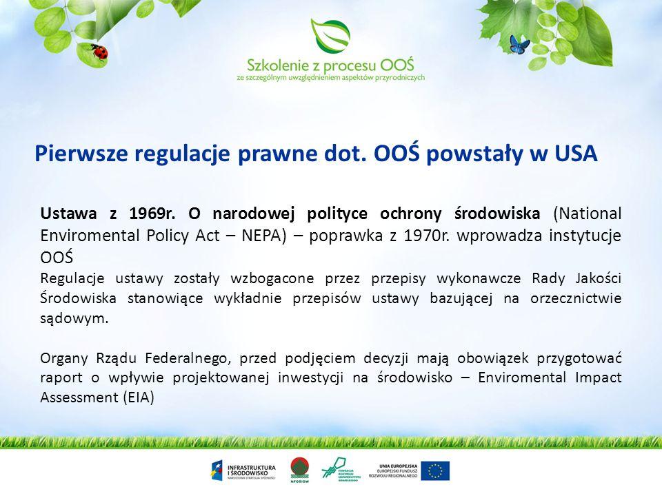 Pierwsze regulacje prawne dot. OOŚ powstały w USA Ustawa z 1969r. O narodowej polityce ochrony środowiska (National Enviromental Policy Act – NEPA) –