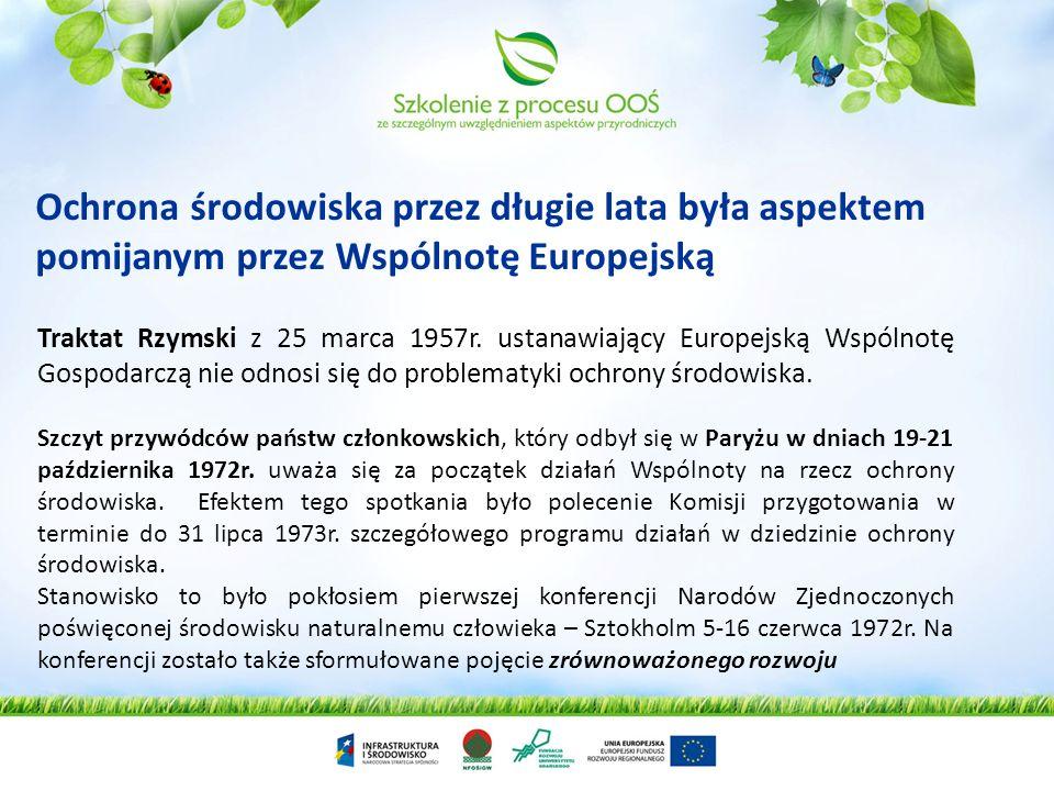 Ochrona środowiska przez długie lata była aspektem pomijanym przez Wspólnotę Europejską Traktat Rzymski z 25 marca 1957r. ustanawiający Europejską Wsp