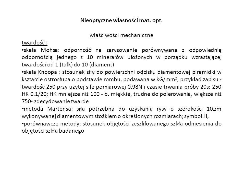 Nieoptyczne własności mat. opt. właściwości mechaniczne twardość : skala Mohsa: odporność na zarysowanie porównywana z odpowiednią odpornością jednego