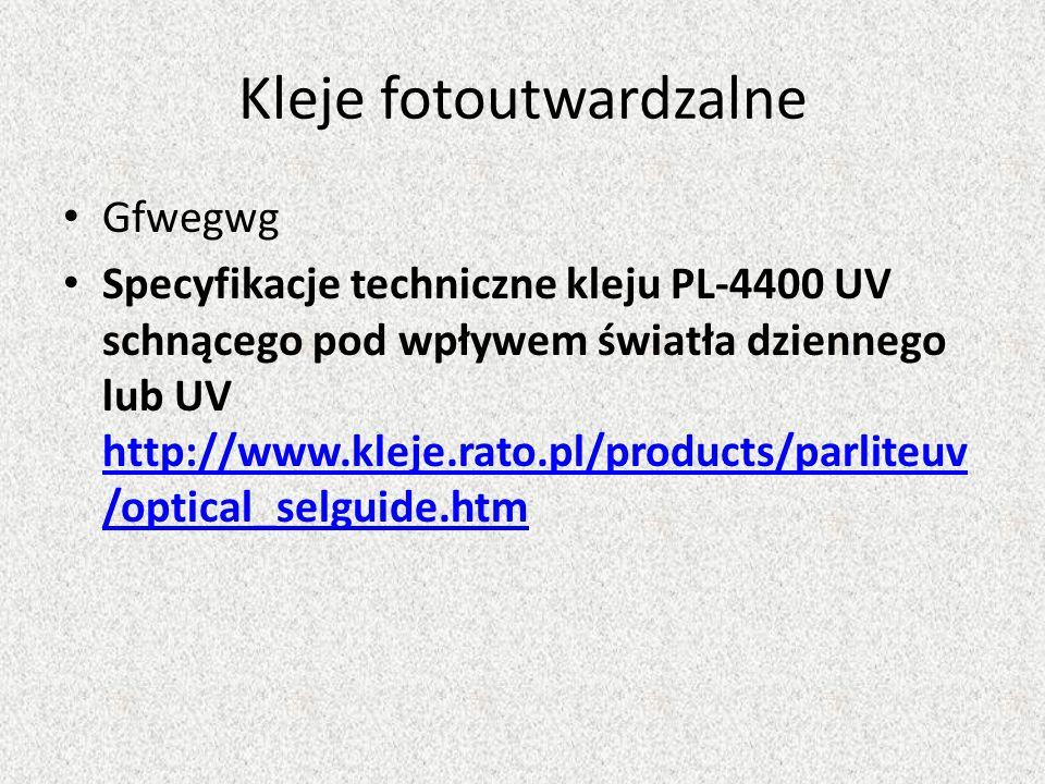 Kleje fotoutwardzalne Gfwegwg Specyfikacje techniczne kleju PL-4400 UV schnącego pod wpływem światła dziennego lub UV http://www.kleje.rato.pl/product