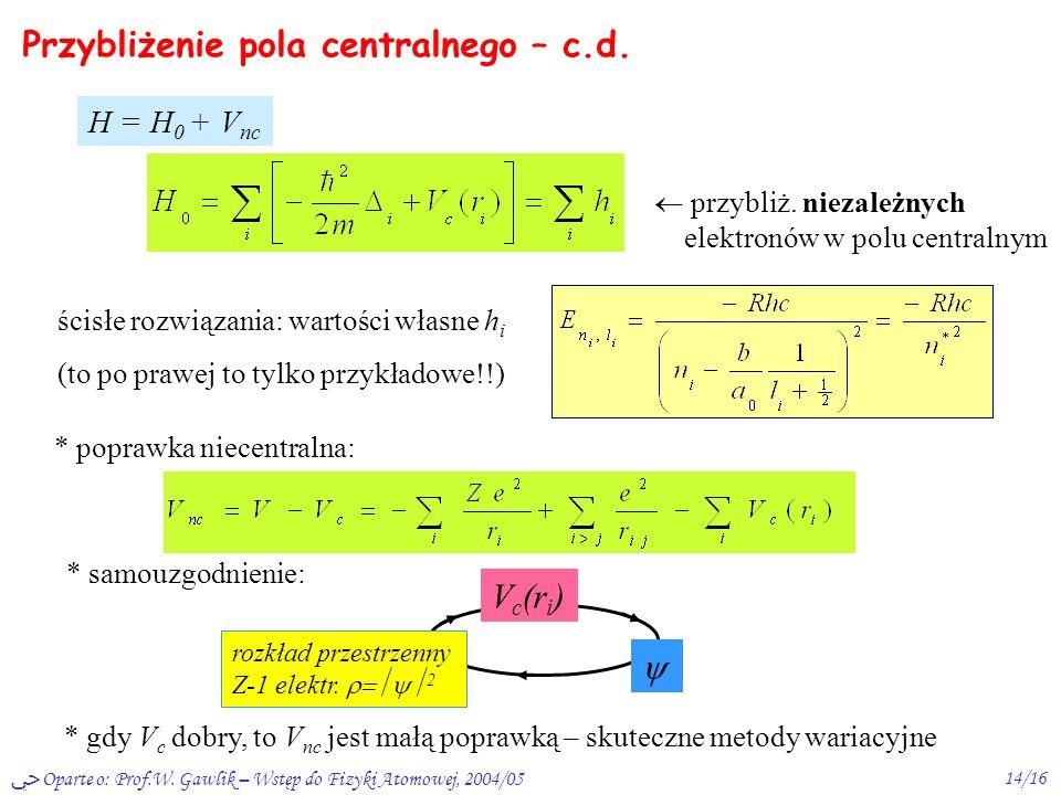 Oparte o: Prof.W. Gawlik – Wstęp do Fizyki Atomowej, 2004/0513/16 Przybliżenie pola centralnego I IIIII V V c + V nc podział oddz. międzyat. na część