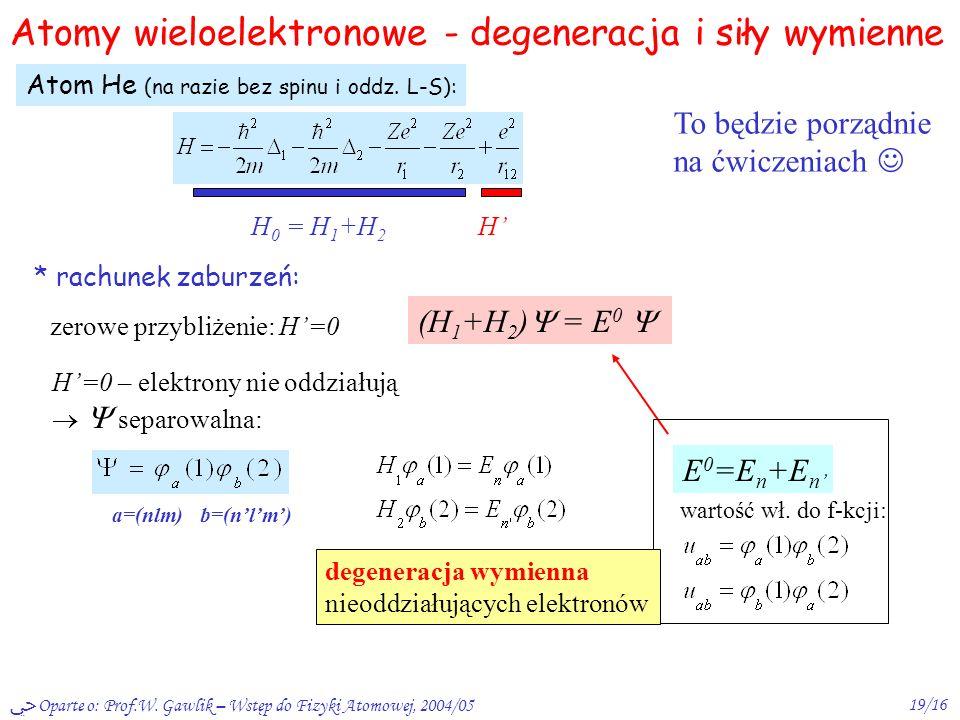Oparte o: Prof.W. Gawlik – Wstęp do Fizyki Atomowej, 2004/0518/16 * elektrony = nierozróżnialne fermiony nie jest możliwy stan, w którym 2 el. mają te