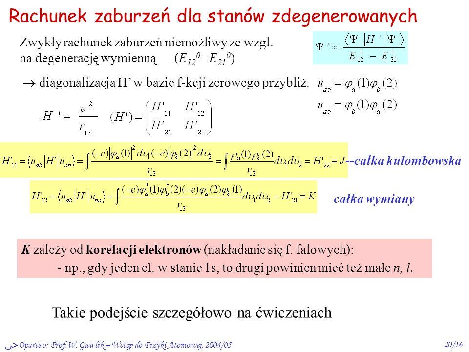 Oparte o: Prof.W. Gawlik – Wstęp do Fizyki Atomowej, 2004/0519/16 Atomy wieloelektronowe - degeneracja i siły wymienne Atom He (na razie bez spinu i o