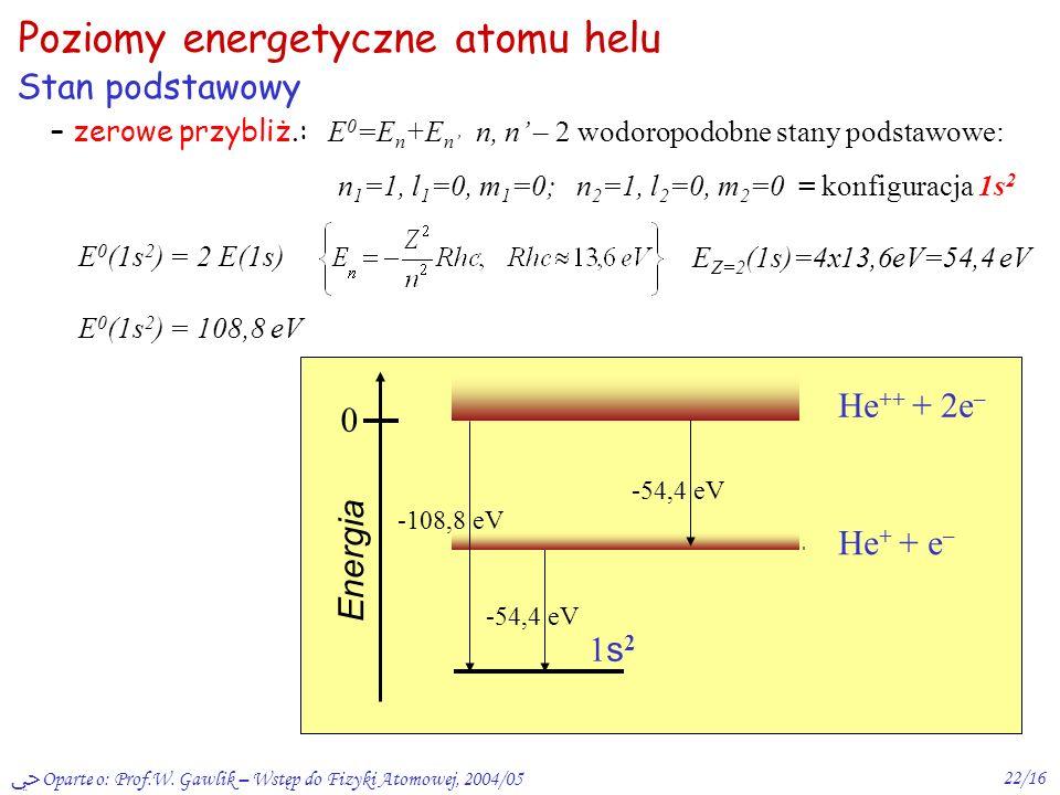 Oparte o: Prof.W. Gawlik – Wstęp do Fizyki Atomowej, 2004/0521/16 Bez liczenia Wprowadźmy operator zamiany elektronów P Wartości własne P -- ±1 oraz T
