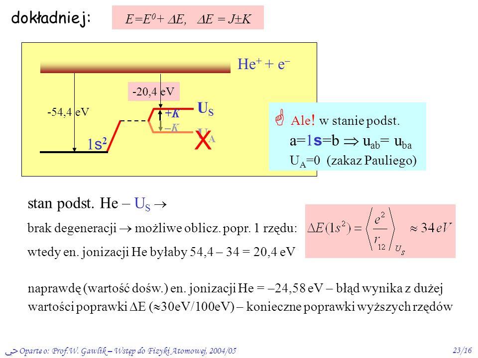 Oparte o: Prof.W. Gawlik – Wstęp do Fizyki Atomowej, 2004/0522/16 Poziomy energetyczne atomu helu Stan podstawowy – zerowe przybliż.: E 0 =E n +E n n,