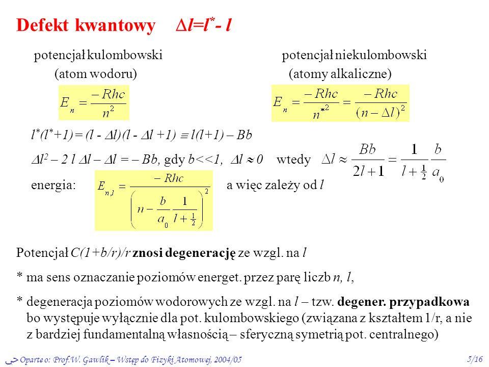Oparte o: Prof.W. Gawlik – Wstęp do Fizyki Atomowej, 2004/054/16 w mech. kwantowej brak klas. orbit dokładne oblicz. trudne potencjały modelowe oblicz