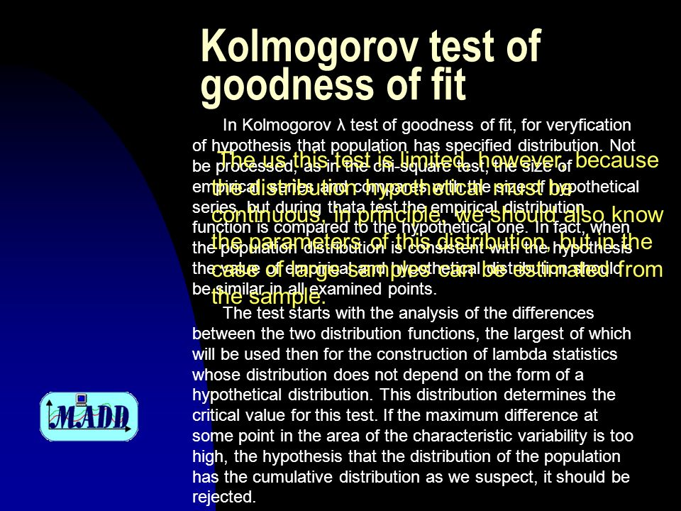 Kolmogorov test of goodness of fit In Kolmogorov λ test of goodness of fit, for veryfication of hypothesis that population has specified distribution.