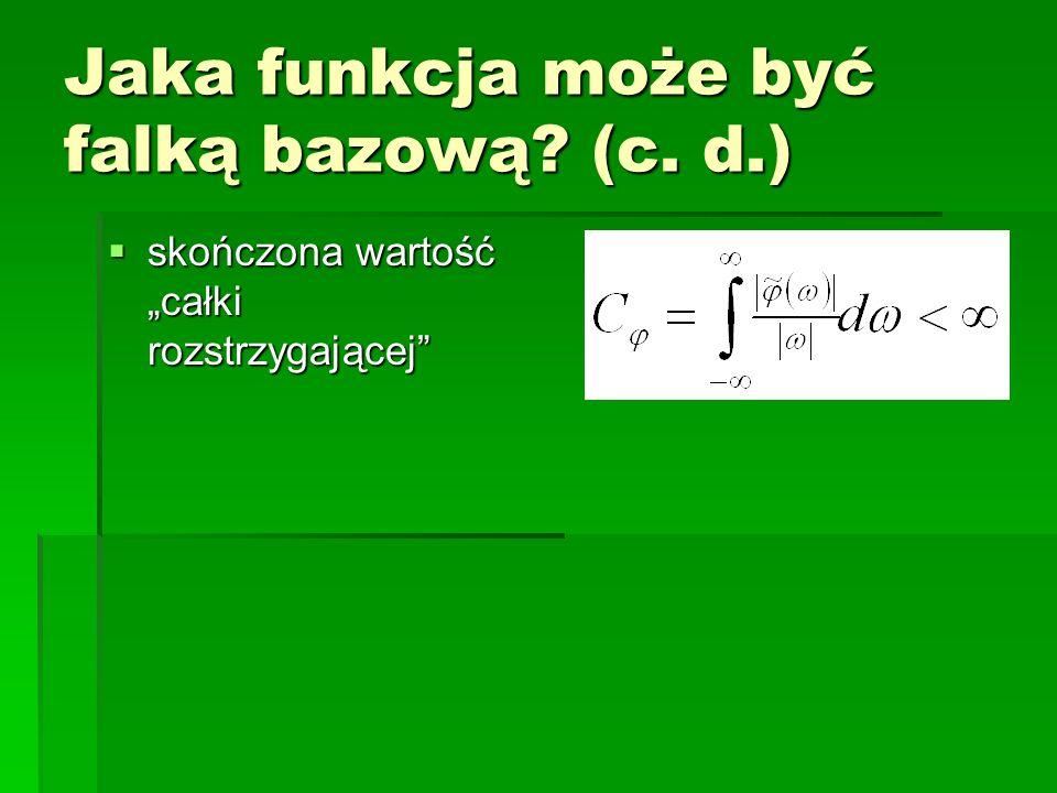 Jaka funkcja może być falką bazową? (c. d.) skończona wartość całki rozstrzygającej skończona wartość całki rozstrzygającej