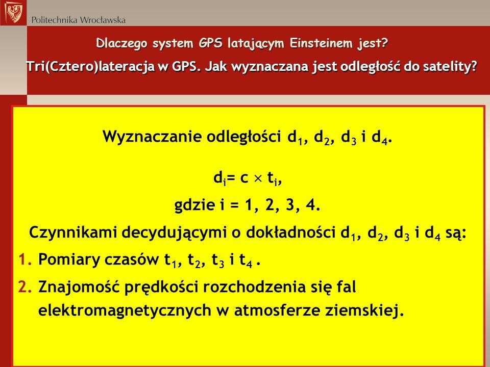 Dlaczego system GPS latającym Einsteinem jest? Tri(Cztero)lateracja w GPS. Jak wyznaczana jest odległość do satelity? Wyznaczanie odległości d 1, d 2,