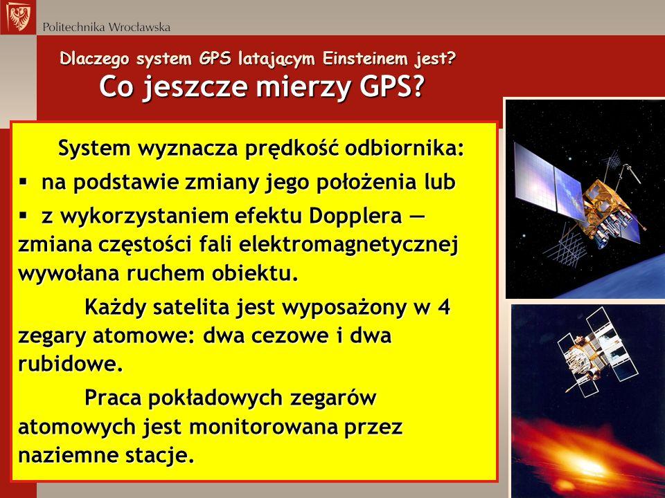 Dlaczego system GPS latającym Einsteinem jest? Co jeszcze mierzy GPS? System wyznacza prędkość odbiornika: System wyznacza prędkość odbiornika: § na p