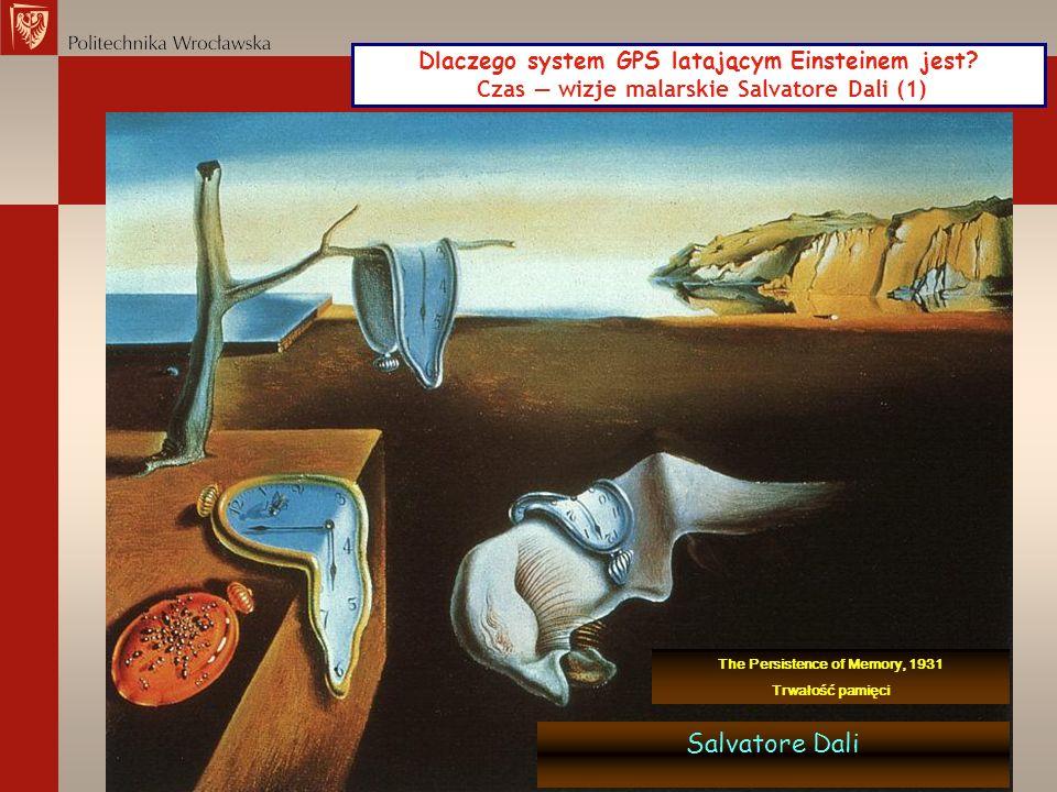Dlaczego system GPS latającym Einsteinem jest? Czas wizje malarskie Salvatore Dali (1) Salvatore Dali The Persistence of Memory, 1931 Trwałość pamięci