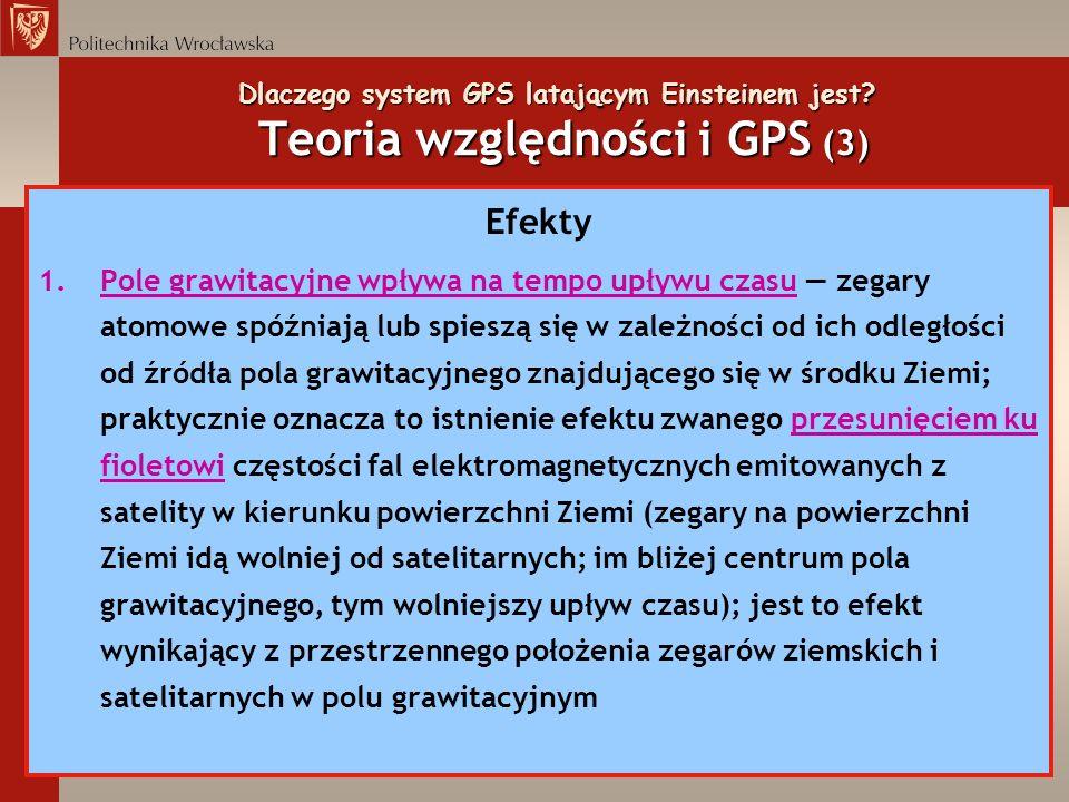 Dlaczego system GPS latającym Einsteinem jest? Teoria względności i GPS (3) Efekty 1.Pole grawitacyjne wpływa na tempo upływu czasu zegary atomowe spó