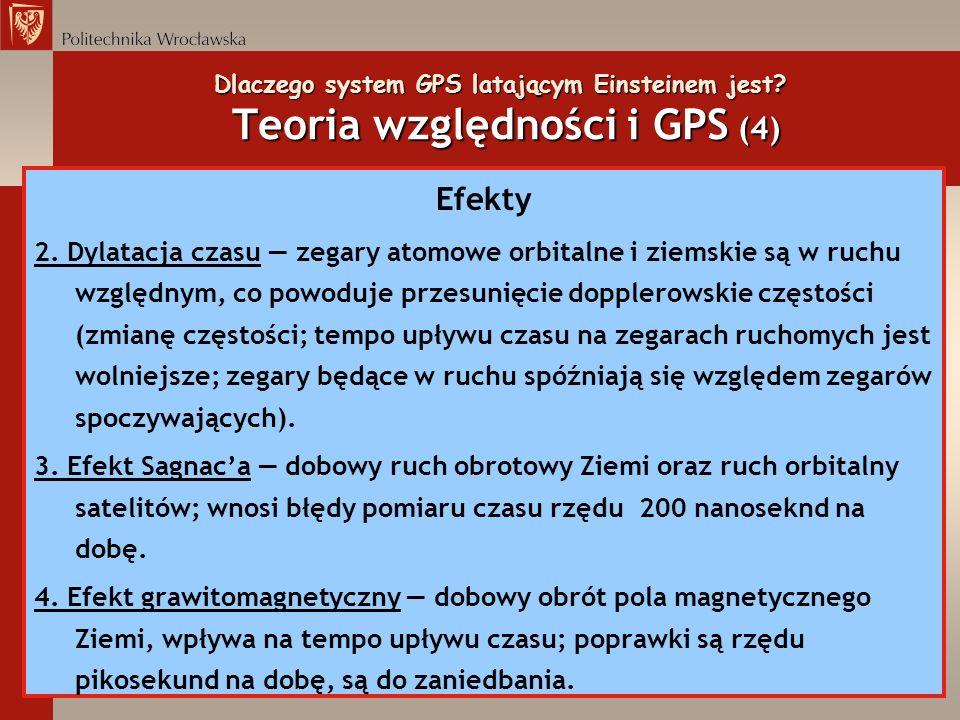 Dlaczego system GPS latającym Einsteinem jest? Teoria względności i GPS (4) Efekty 2. Dylatacja czasu zegary atomowe orbitalne i ziemskie są w ruchu w