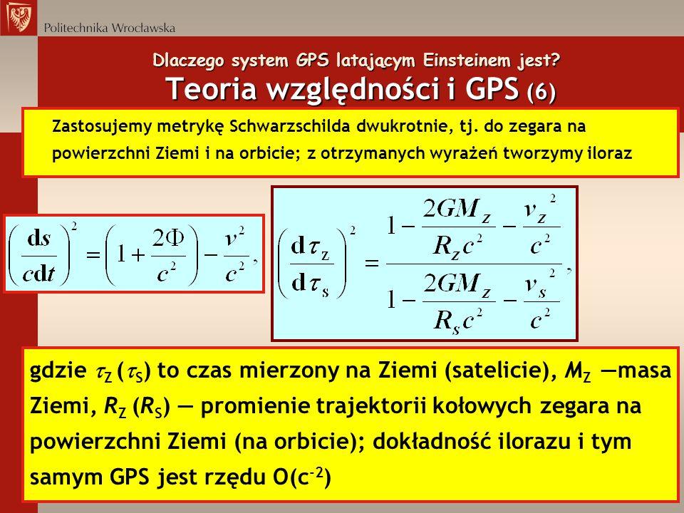 Dlaczego system GPS latającym Einsteinem jest? Teoria względności i GPS (6) Zastosujemy metrykę Schwarzschilda dwukrotnie, tj. do zegara na powierzchn
