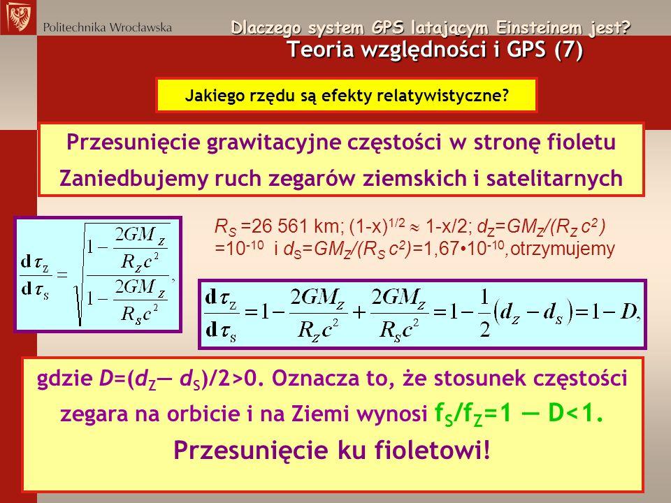 Dlaczego system GPS latającym Einsteinem jest? Teoria względności i GPS (7) Jakiego rzędu są efekty relatywistyczne? Przesunięcie grawitacyjne częstoś