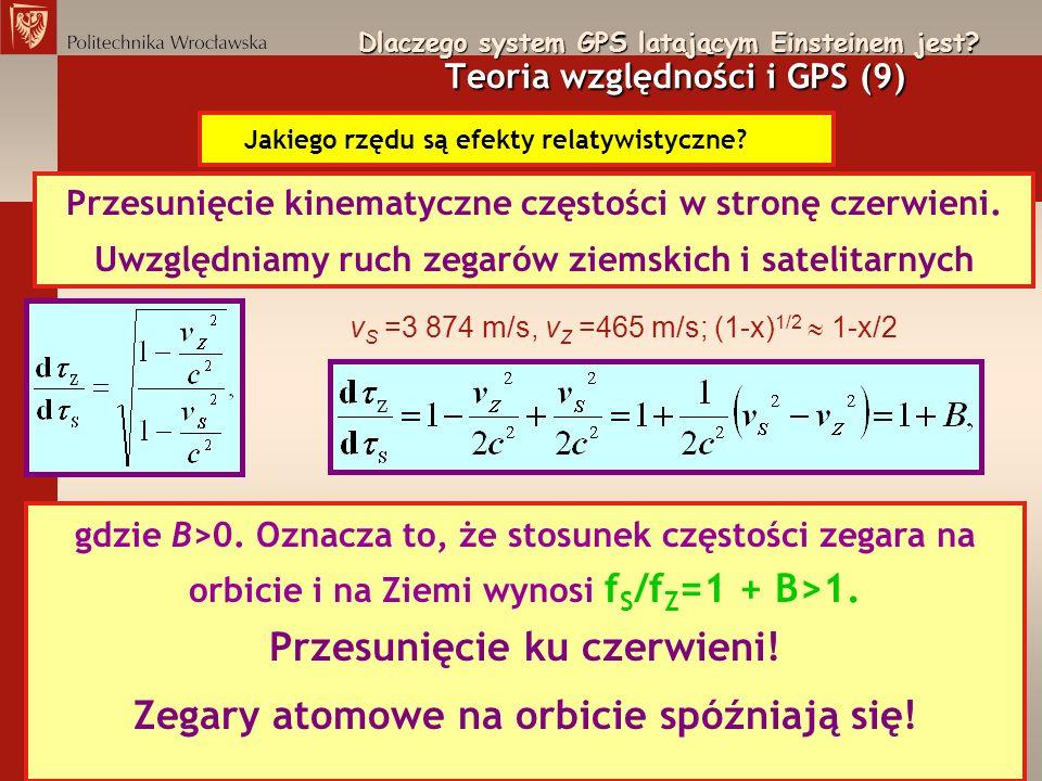 Dlaczego system GPS latającym Einsteinem jest? Teoria względności i GPS (9) Jakiego rzędu są efekty relatywistyczne? Przesunięcie kinematyczne częstoś