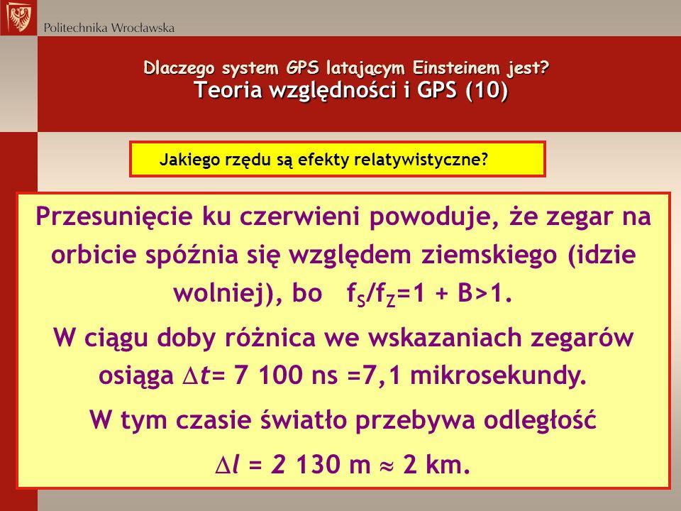 Dlaczego system GPS latającym Einsteinem jest? Teoria względności i GPS (10) Jakiego rzędu są efekty relatywistyczne? Przesunięcie ku czerwieni powodu