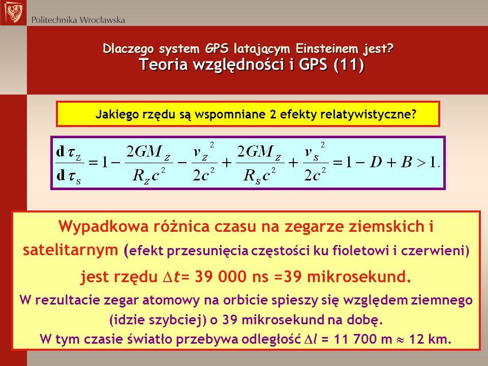 Dlaczego system GPS latającym Einsteinem jest? Teoria względności i GPS (11) Jakiego rzędu są wspomniane 2 efekty relatywistyczne? Wypadkowa różnica c