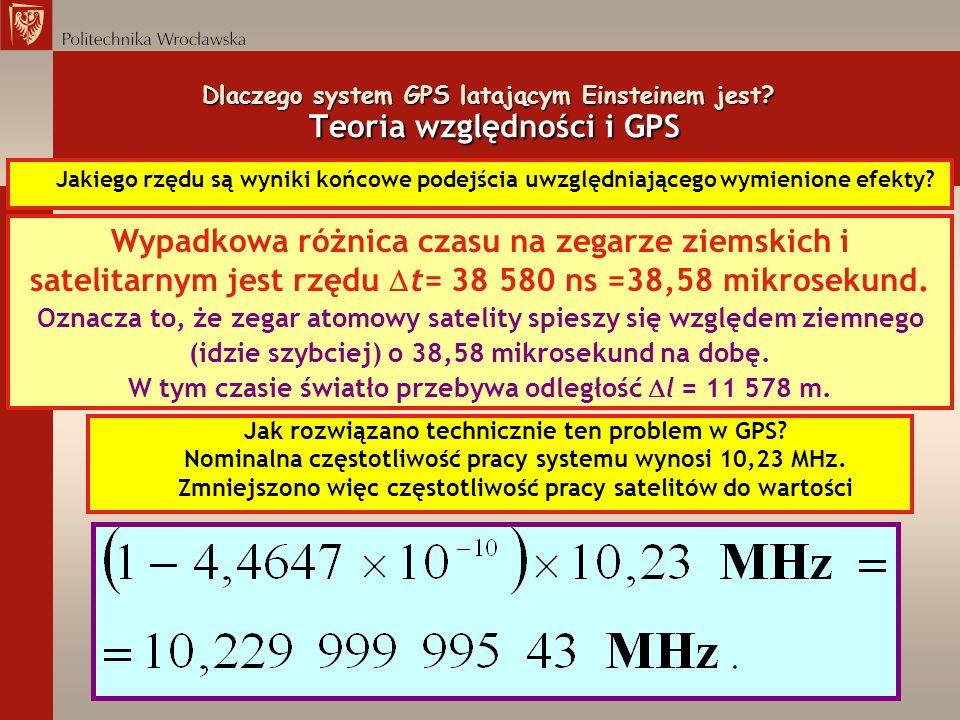 Dlaczego system GPS latającym Einsteinem jest? Teoria względności i GPS Jakiego rzędu są wyniki końcowe podejścia uwzględniającego wymienione efekty?